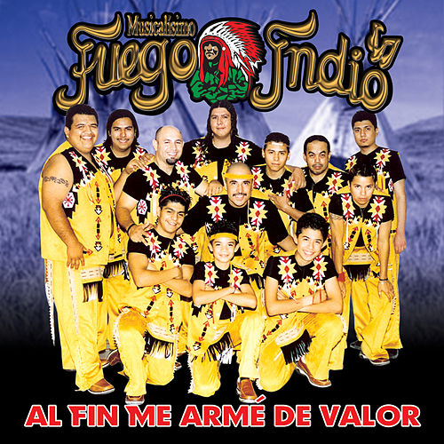Al Fin Me Armé de Valor de Musicalísimo Fuego Indio