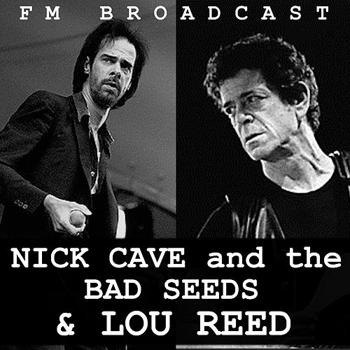 FM Broadcast Nick Cave and the Bad Seeds & Lou Reed by Nick Cave