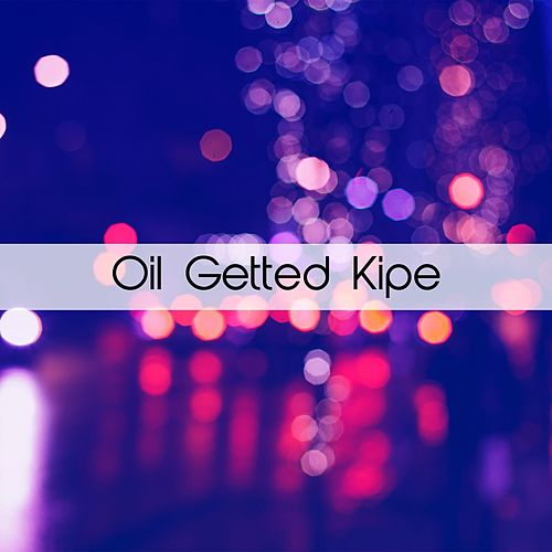 Oil Getted Kipe di Pupillo
