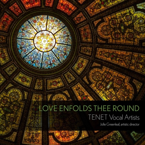 Love Enfolds Thee Round by TENET Vocal Artists
