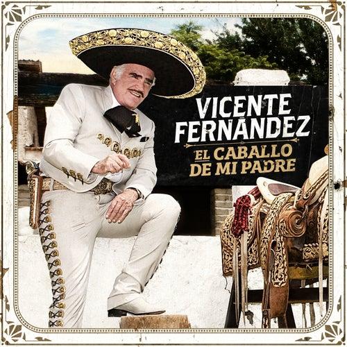 El Caballo de Mi Padre by Vicente Fernández