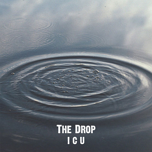 I C U von The Drop