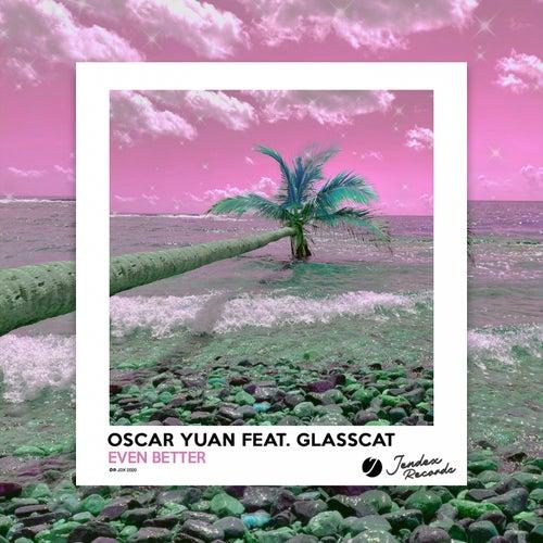 Even Better by Oscar Yuan