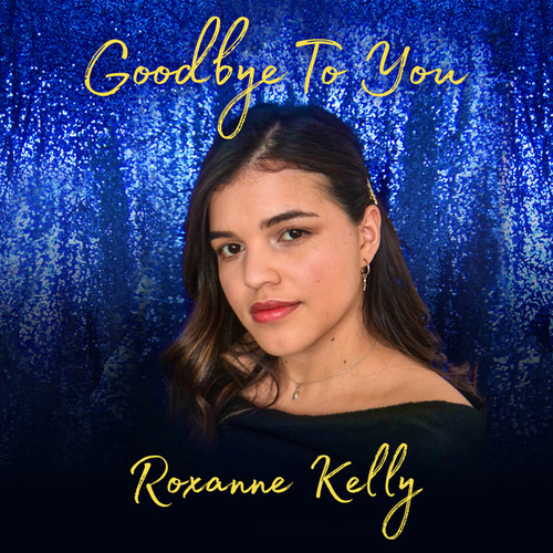 Goodbye to You by Roxanne Kelly