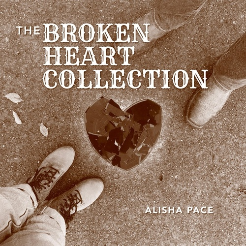 The Broken Heart Collection by Alisha Pace