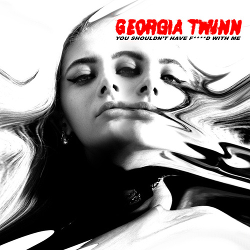 You Shouldn't Have F****d With Me by Georgia Twinn