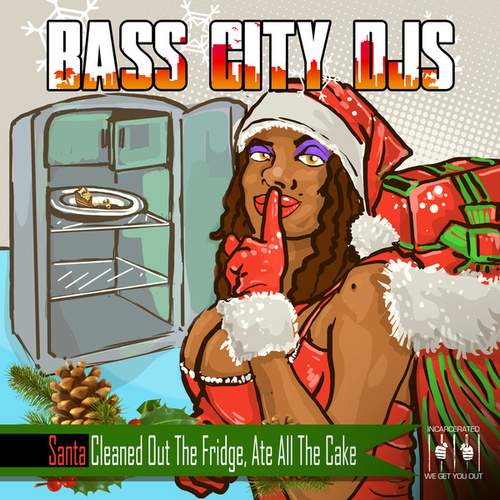 Santa Cleaned out the Fridge, Ate All the Cake by Bass City DJs