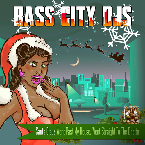 Santa Claus Went Past My House, Went Straight to the Ghetto by Bass City DJs