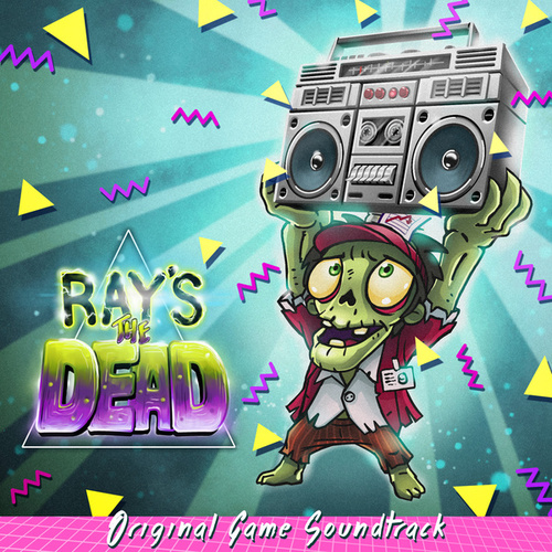 Ray's the Dead (Original Game Soundtrack) by Various Artists