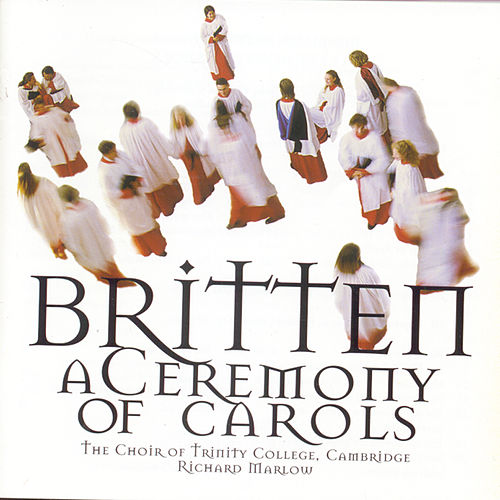 Britten/Ceremony Of Carols by The Choir Of Trinity College, Cambridge