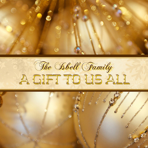 A Gift To Us All by The Isbell Family