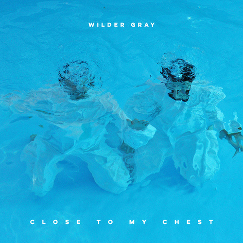 Close to My Chest by Wilder Gray