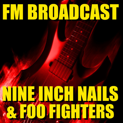 FM Broadcast Nine Inch Nails & Foo Fighters by Nine Inch Nails