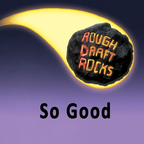 So Good by Rough Draft Rocks