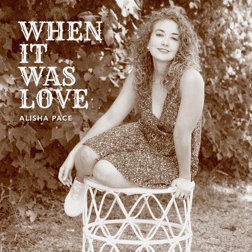 When It Was Love by Alisha Pace