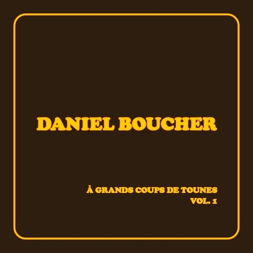 À grands coups de tounes, vol. 1 by Daniel Boucher