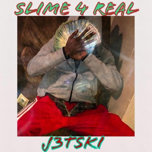 SLIME 4 REAL by J3tski Lj