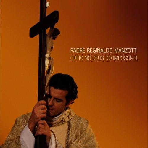 Padre Reginaldo Manzotti - Creio No Deus do Impossível de Padre Reginaldo Manzotti