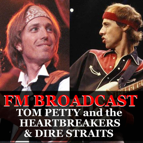 FM Broadcast Tom Petty and the Heartbreakers & Dire Straits by Tom Petty