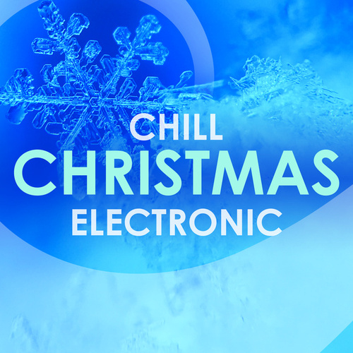 Chill Christmas Electronic by Various Artists