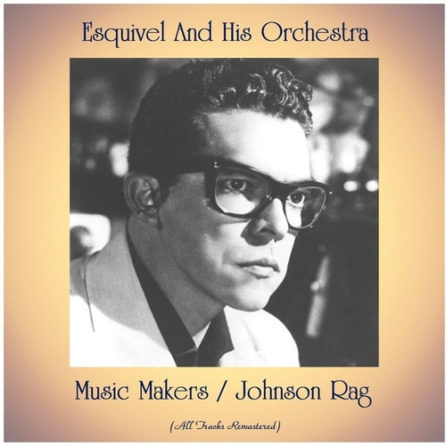 Music Makers / Johnson Rag (All Tracks Remastered) by Esquivel