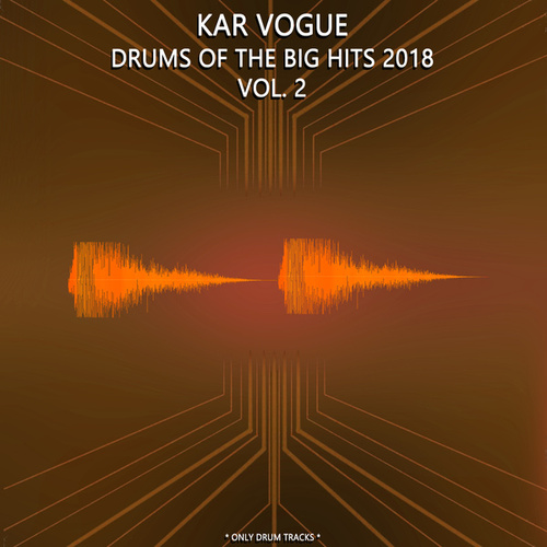 Drums Of The Big Hits 2018, Vol. 2 (Special Only Drum Versions) by Kar Vogue