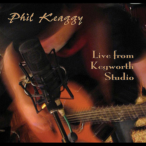 Live From Kegworth Studio by Phil Keaggy