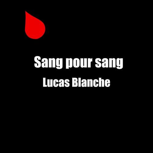 Sang Pour Sang de Lucas Blanche