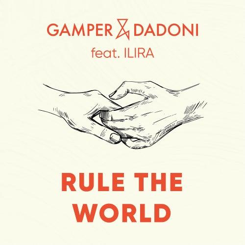 Rule The World (feat. ILIRA) by GAMPER & DADONI