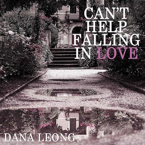 Can't Help Falling in Love by Dana Leong