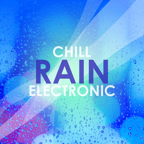 Chill Rain Electronic by Various Artists
