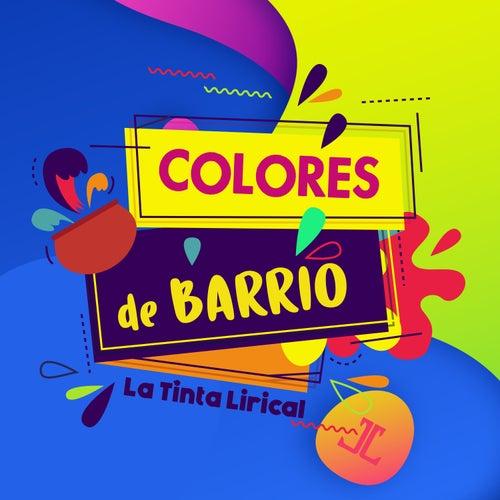 Colores de Barrio by La Tinta Lirical