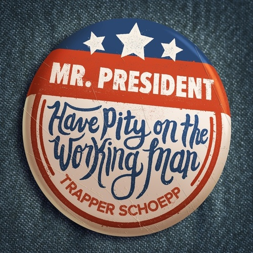 Mr. President (Have Pity on the Working Man) von Trapper Schoepp