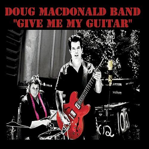 Give Me My Guitar by Doug MacDonald