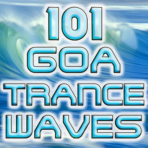 101 Goa Trance Waves (Best of Electronic Dance Music, Goa, Techno, Psytrance, Acid House, Hard Dance, Trance Anthems, Party Hits) by Goa Trance