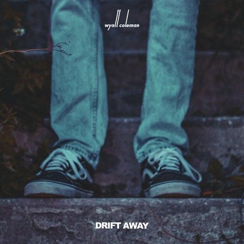 Drift Away by Wyatt Coleman