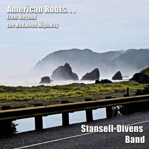 American Roots . . . from Beyond the Redwood Highway by Stansell - Divens Band