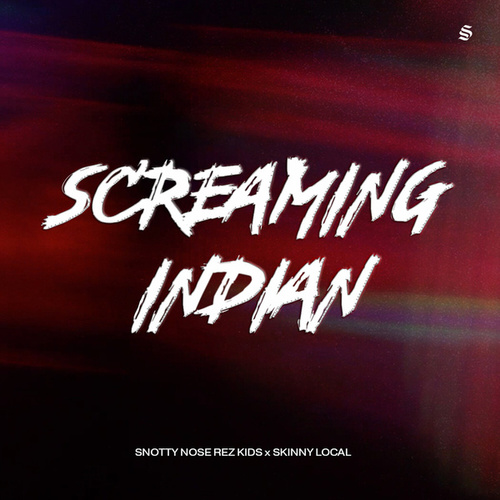 Screaming Indian by Snotty Nose Rez Kids