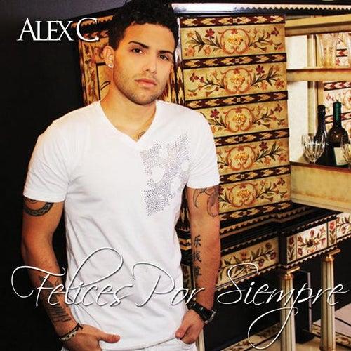 Felices Por Siempre - Single von Alex C.