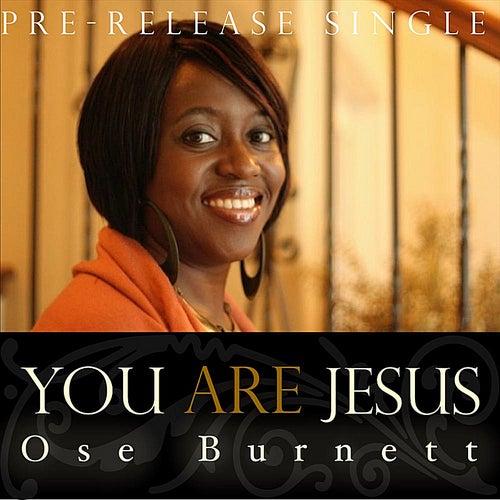 You Are Jesus di Ose Burnett