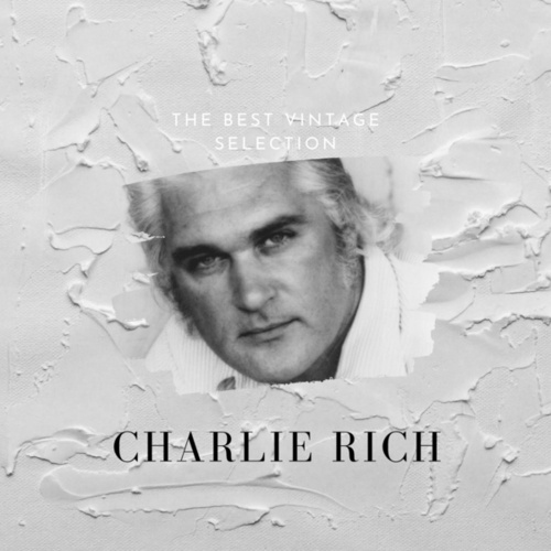 The Best Vintage Selection - Charlie Rich by Charlie Rich