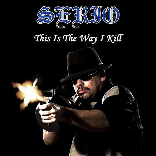 This Is the Way I Kill (feat. Mr. Midget Loco & Conejo) by Serio
