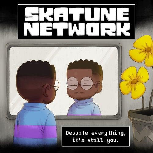 Despite everything, it's still you. by Skatune Network