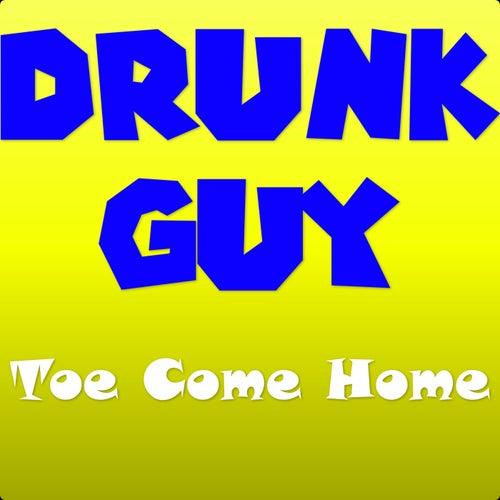 Toe Come Home de Drunk Guy