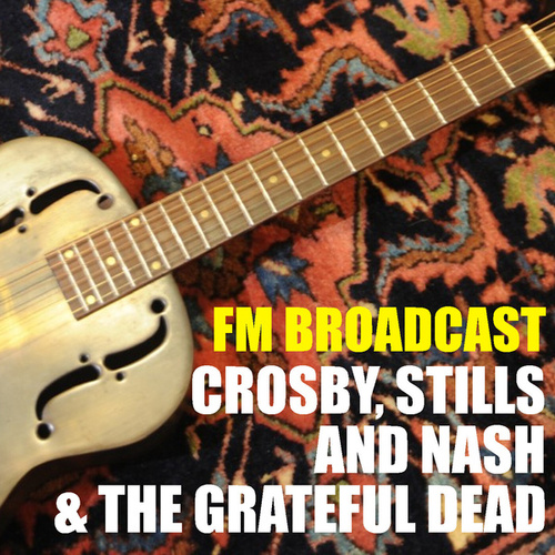 FM Broadcast Crosby, Stills and Nash & The Grateful Dead by Crosby, Stills and Nash