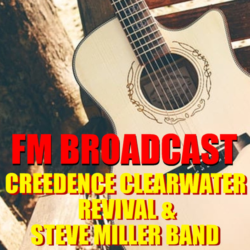 FM Broadcast Creedence Clearwater Revival & Steve Miller Band de Creedence Clearwater Revival