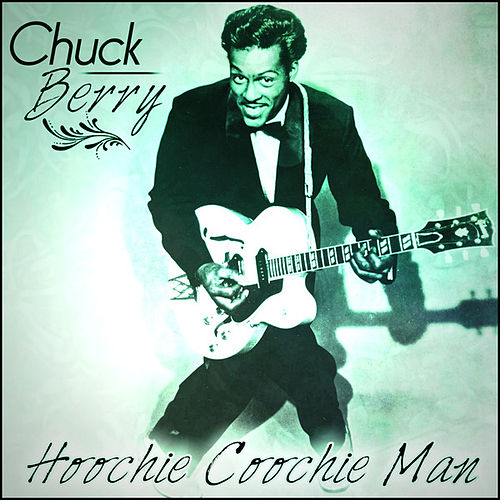 Chuck Berry - Hoochie Coochie Man van Chuck Berry