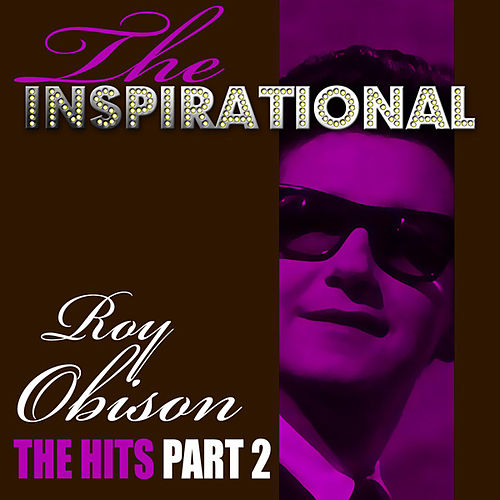 The Inspirational Roy Orbison - The Hits - Part 2 von Roy Orbison