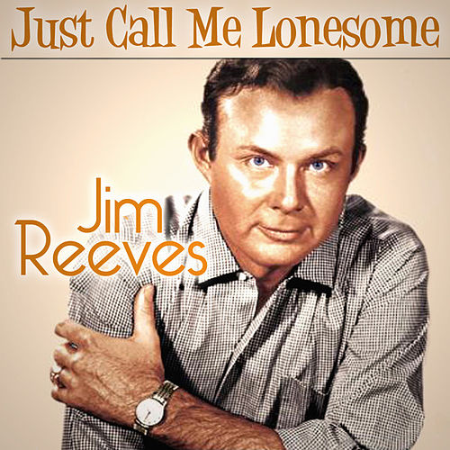 Jim Reeves - Just Call Me Lonesome by Jim Reeves