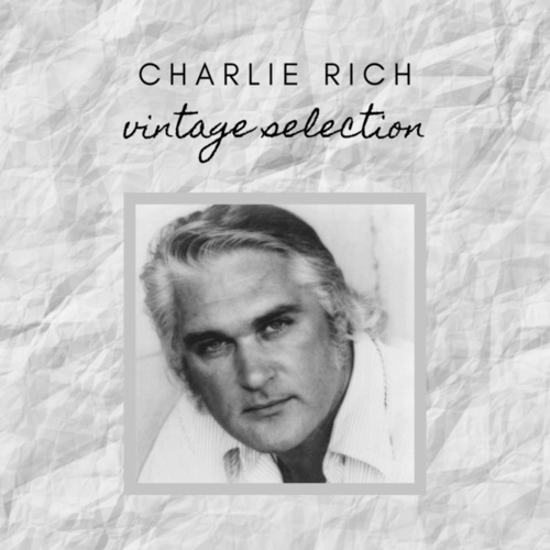 Charlie Rich - Vintage Selection by Charlie Rich
